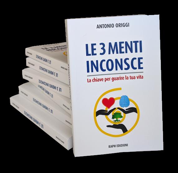 Antonio Origgi - LE 3 MENTI INCONSCE – La Chiave per Guarire la Tua Vita